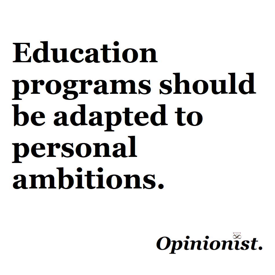 education programs should be adapted to personal ambitions opinionist