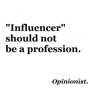 influencer should not be a profession opinionist