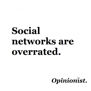 social networks are overrated opinionist